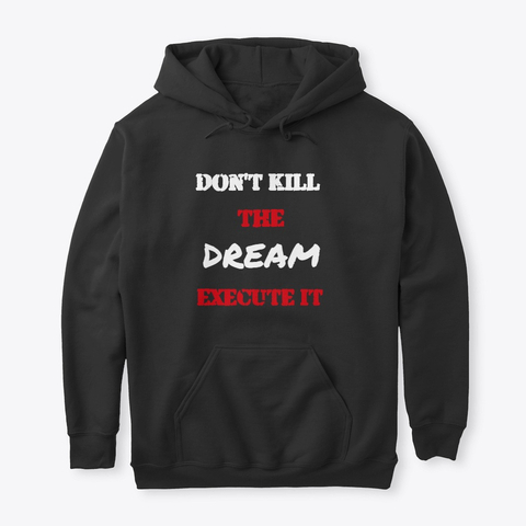 Don't kill the Dream - Execute it Classic Pullover Hoodie Image 1