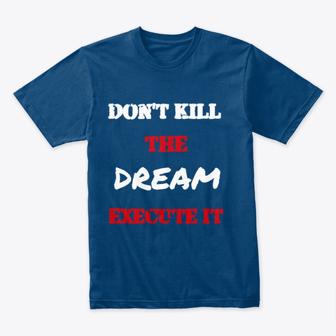 Don't kill the Dream - Execute it Premium Tee Image 1
