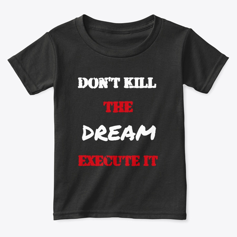 Don't kill the Dream - Execute it Toddler Classic Tee Image 1