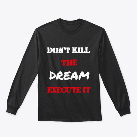 Don't kill the Dream - Execute it Classic Long Sleeve Tee Image 5