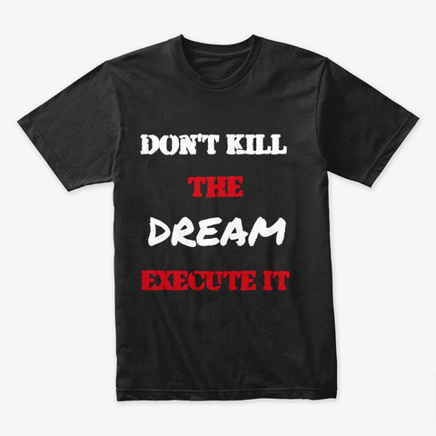 Don't kill the Dream - Execute it Premium Tee Image 2