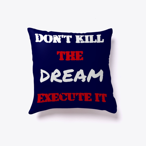 Don't kill the Dream - Execute it Indoor Pillow Image 1
