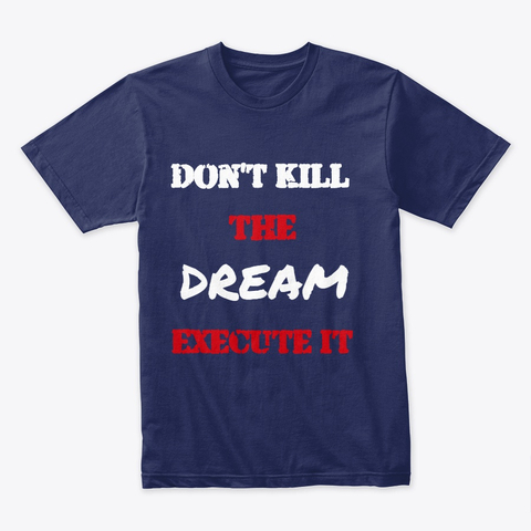 Don't kill the Dream - Execute it Premium Tee Image 3