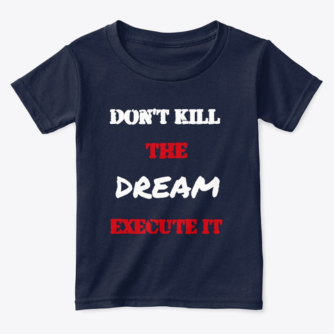 Don't kill the Dream - Execute it Toddler Classic Tee Image 2