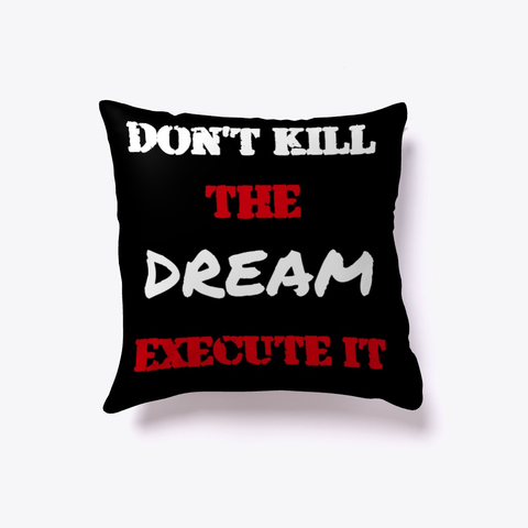 Don't kill the Dream - Execute it Indoor Pillow Image 2