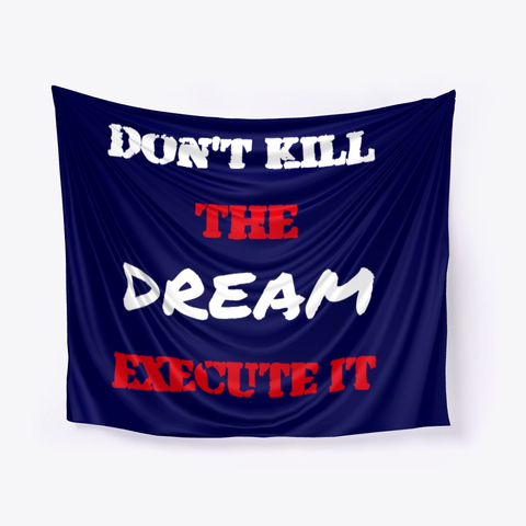Don't kill the Dream - Execute it Wall Tapestry Image 1