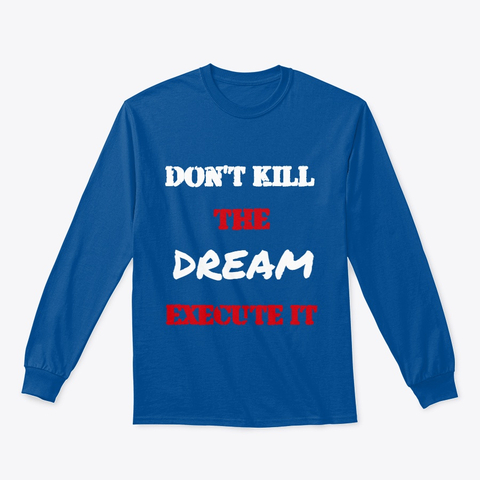 Don't kill the Dream - Execute it Classic Long Sleeve Tee Image 3