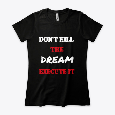 Don't kill the Dream - Execute it Women's Boyfriend Tee Image