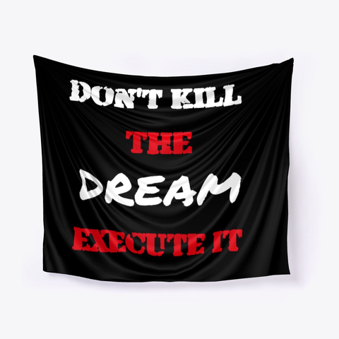 Don't kill the Dream - Execute it Wall Tapestry Image 2