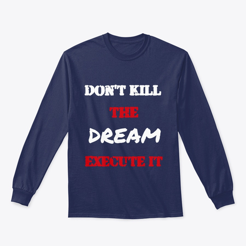 Don't kill the Dream - Execute it Classic Long Sleeve Tee Image 4
