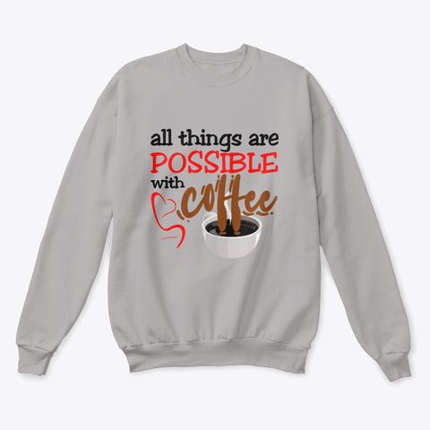 """""""All things are possible with coffee"""" Classic Crewneck Sweatshirt Image 2"""