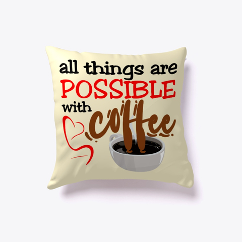 """All things are possible with coffee"" Indoor Pillow Image 1"