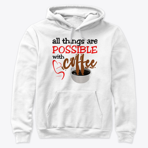 """All things are possible with coffee"" Premium Pullover Hoodie Image 1"