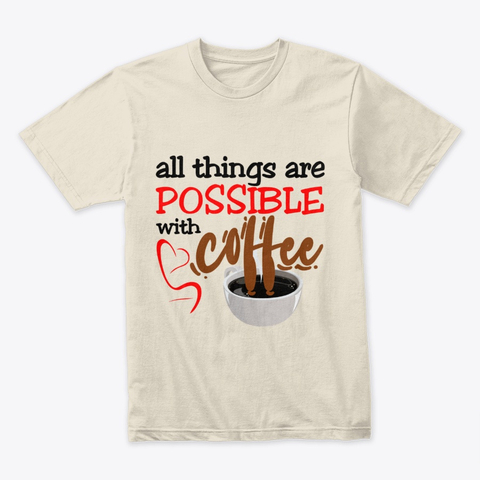 """All things are possible with coffee"" Premium Tee Image 1"