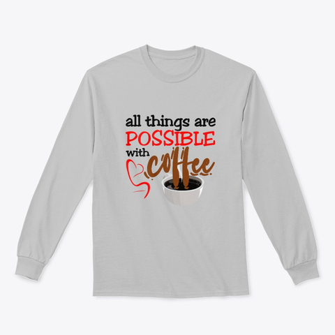 """""""All things are possible with coffee"""" Classic Long Sleeve Tee Image 3"""