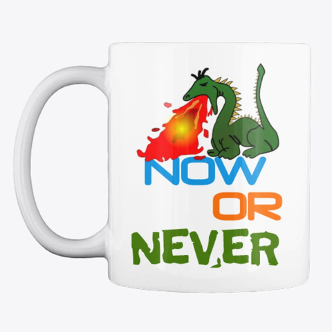 Now or Never Drinking Mug Image 1
