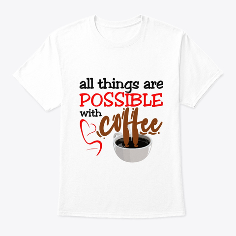 """All things are possible with coffee"" Classic Tee Image 2"