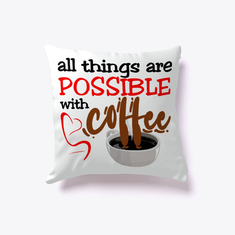"""All things are possible with coffee"" Indoor Pillow Image 3"