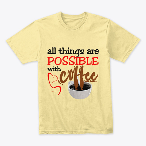 """All things are possible with coffee"" Premium Tee Image 2"