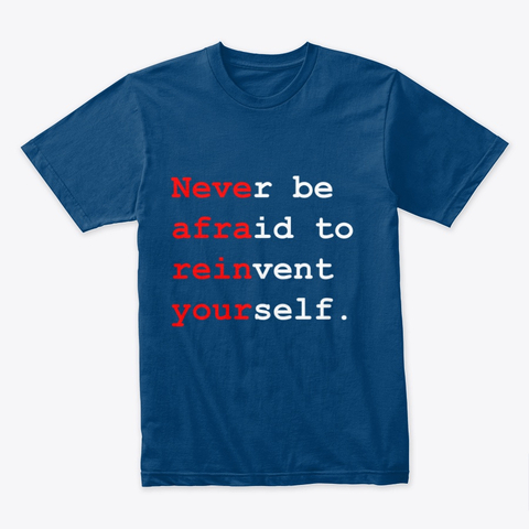 """""""Never be afraid to reinvent yourself"""" Premium Tee Image 1"""