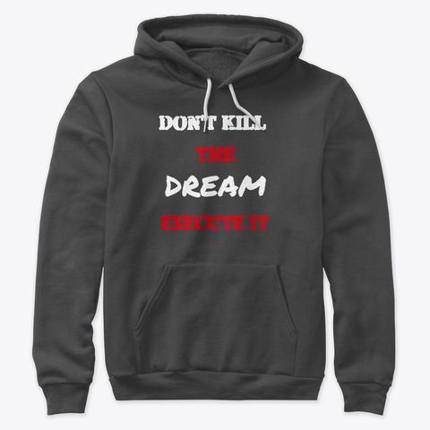 """Don't Kill the Dream - Execute it"" Premium Pullover Hoodie Image 1"