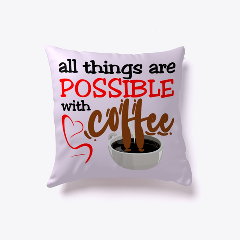 """All things are possible with coffee"" Indoor Pillow Image 2"