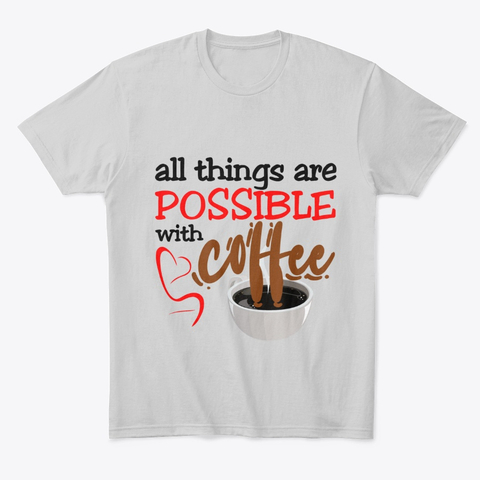"""""""All things are possible with coffee"""" Comfort Tee Image 2"""