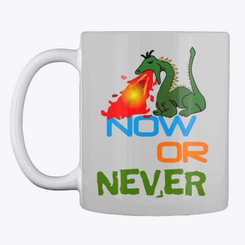 Now or Never Drinking Mug Image 2
