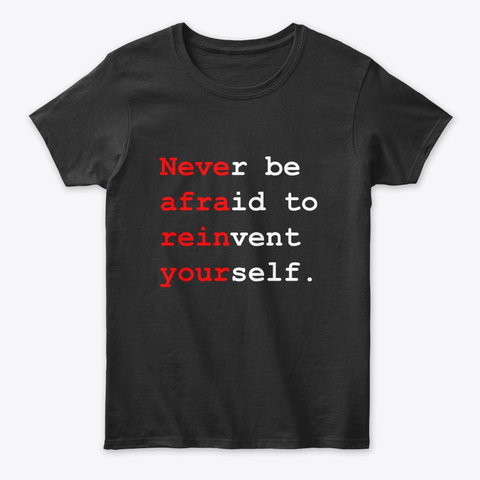 """""""Never be afraid to reinvent yourself"""" Women's Classic Tee Image 3"""