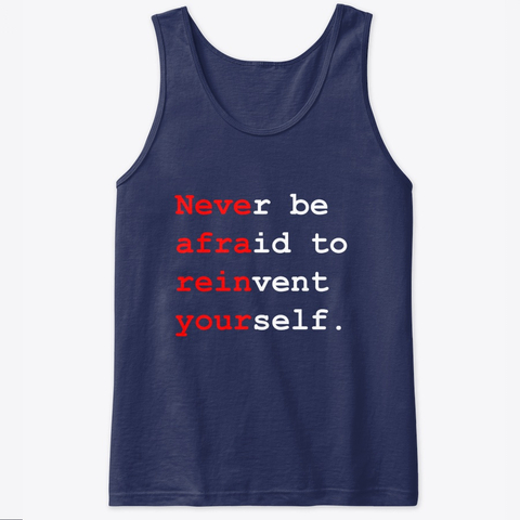 """Never be afraid to reinvent yourself"" Classic Tank Top Image 2"