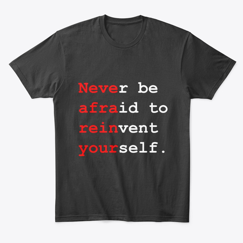 """Never be afraid to reinvent yourself"" Comfort Tee Image 2"