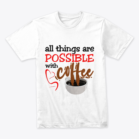 """All things are possible with coffee"" Premium Tee Image 3"