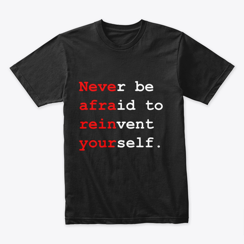 """""""Never be afraid to reinvent yourself"""" Premium Tee Image 4"""