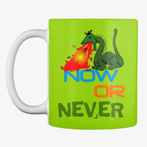 Now or Never Drinking Mug Image 3