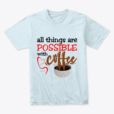 """All things are possible with coffee"" Premium Tee Image 4"