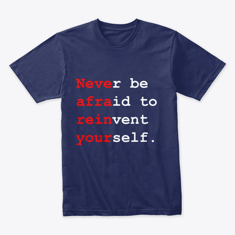 """""""Never be afraid to reinvent yourself"""" Premium Tee Image 2"""
