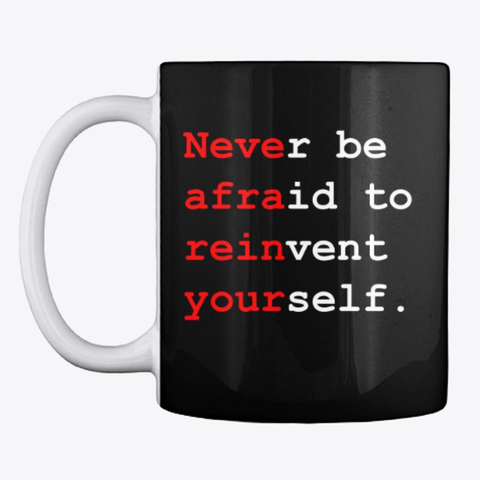 """Never be afraid to reinvent yourself"" Drinking Mug Image 1"