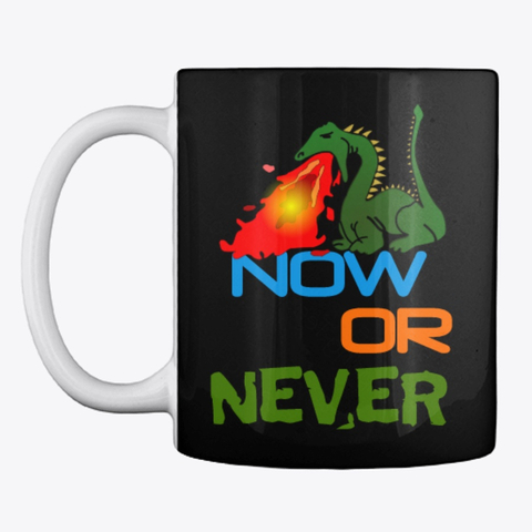 Now or Never Drinking Mug Image 4