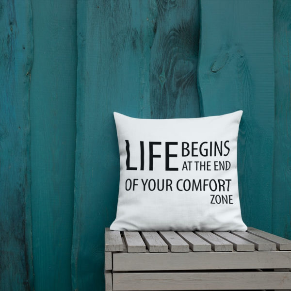 Life Begins at the end of the comfort zone Premium Pillow (18×18 inches) - Image 1
